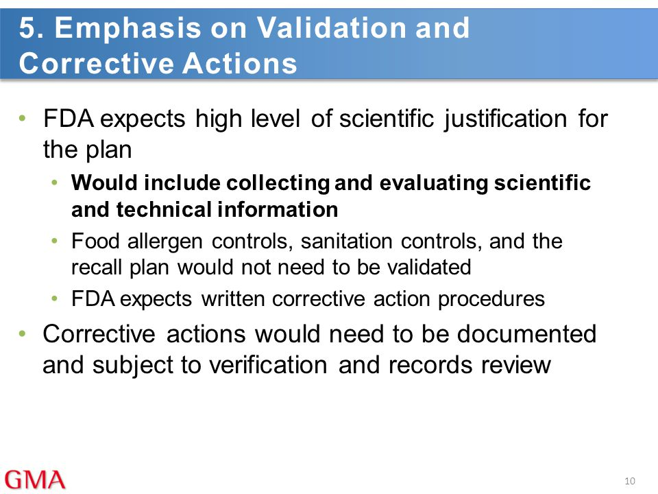 5. Emphasis on Validation and Corrective Actions FDA expects high level of scientific justification for the plan Would include collecting and evaluati