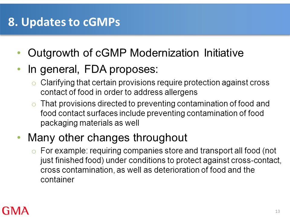 8. Updates to cGMPs Outgrowth of cGMP Modernization Initiative In general, FDA proposes: o Clarifying that certain provisions require protection again