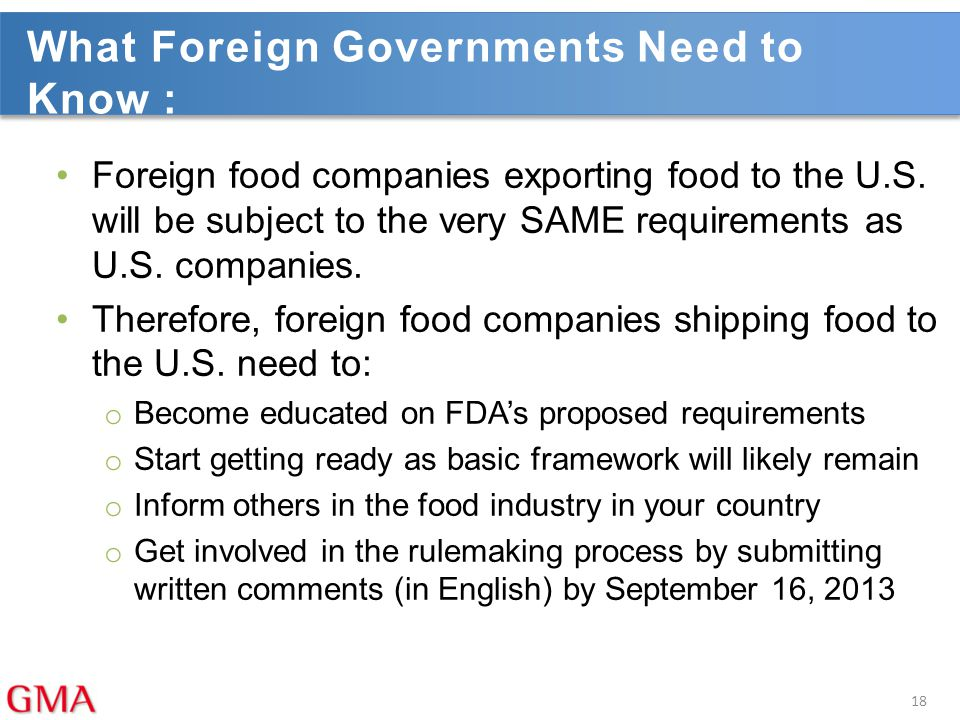 What Foreign Governments Need to Know : Foreign food companies exporting food to the U.S. will be subject to the very SAME requirements as U.S. compan