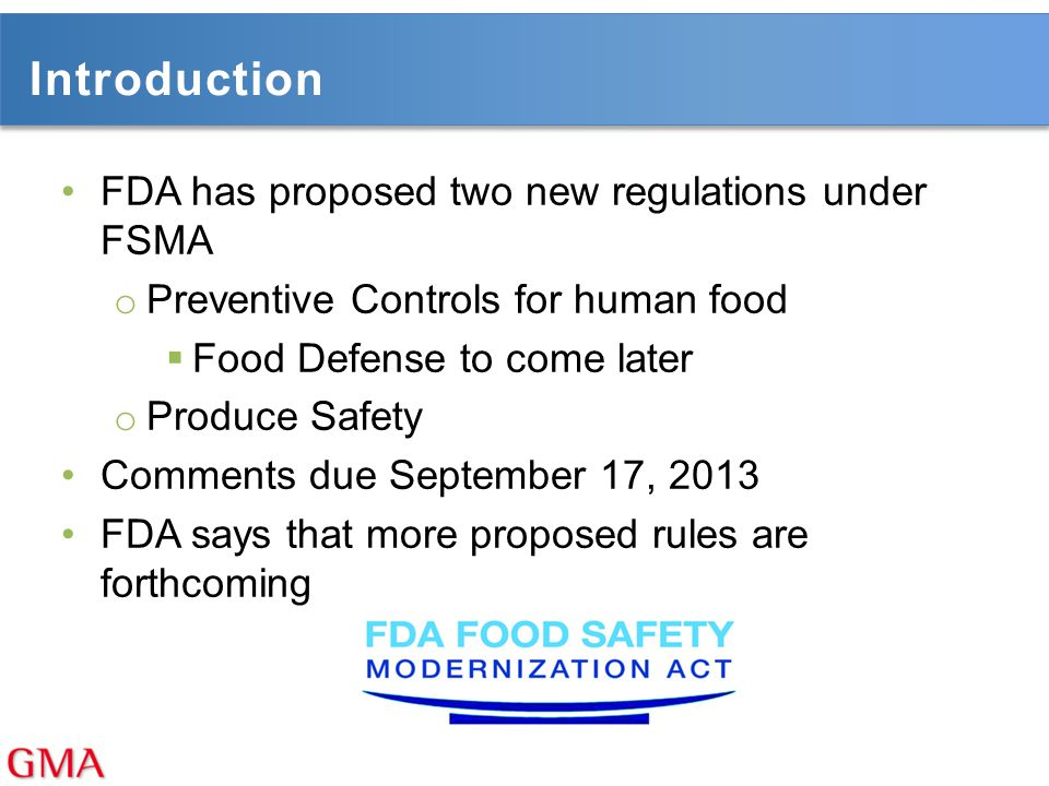 Introduction FDA has proposed two new regulations under FSMA o Preventive Controls for human food  Food Defense to come later o Produce Safety Commen