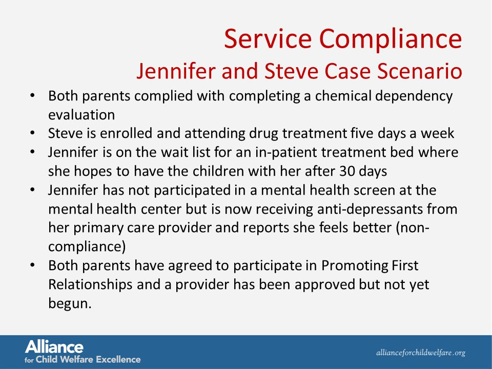 Service Compliance Jennifer and Steve Case Scenario Both parents complied with completing a chemical dependency evaluation Steve is enrolled and atten