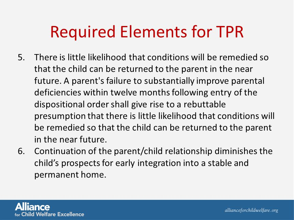 Required Elements for TPR 5.There is little likelihood that conditions will be remedied so that the child can be returned to the parent in the near fu