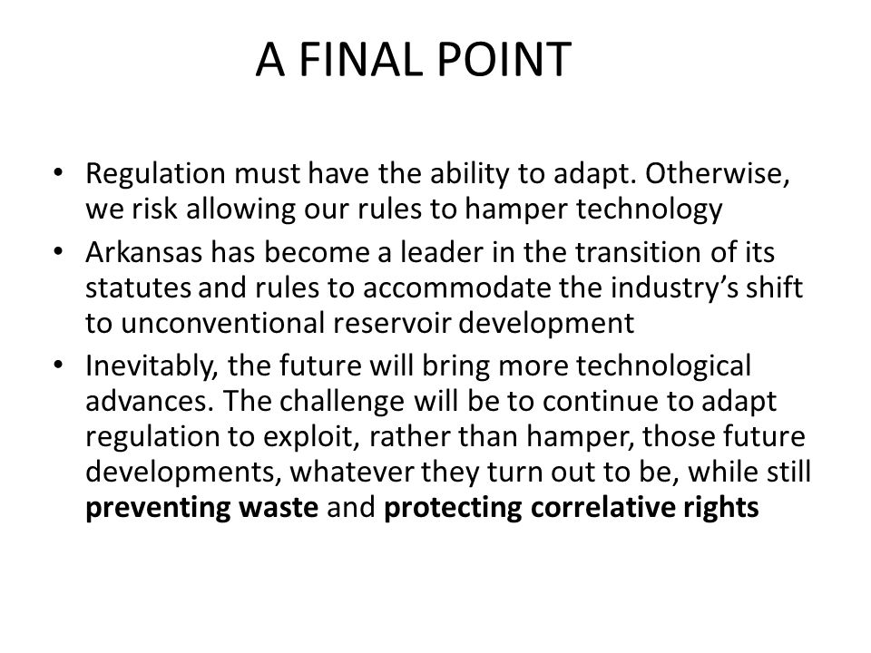A FINAL POINT Regulation must have the ability to adapt.
