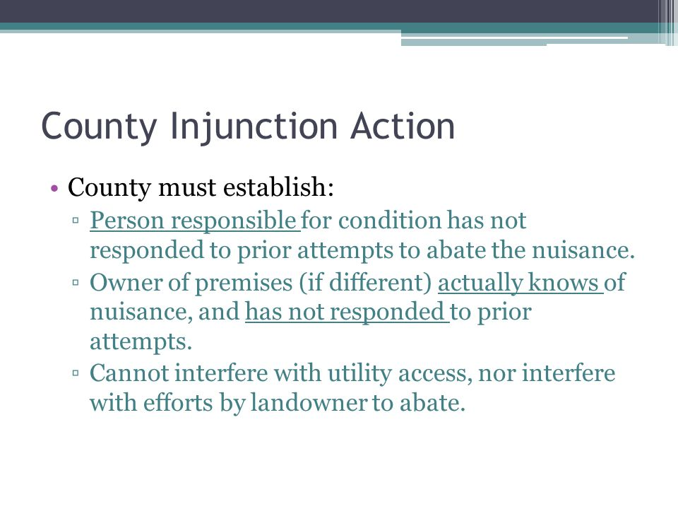 County Injunction Action County must establish: ▫Person responsible for condition has not responded to prior attempts to abate the nuisance.