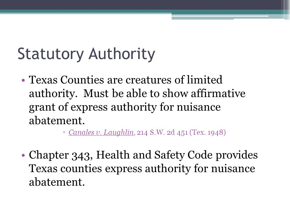 Statutory Authority Texas Counties are creatures of limited authority.