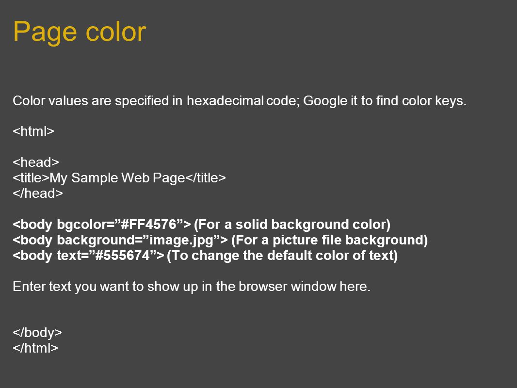 Page color Color values are specified in hexadecimal code; Google it to find color keys.