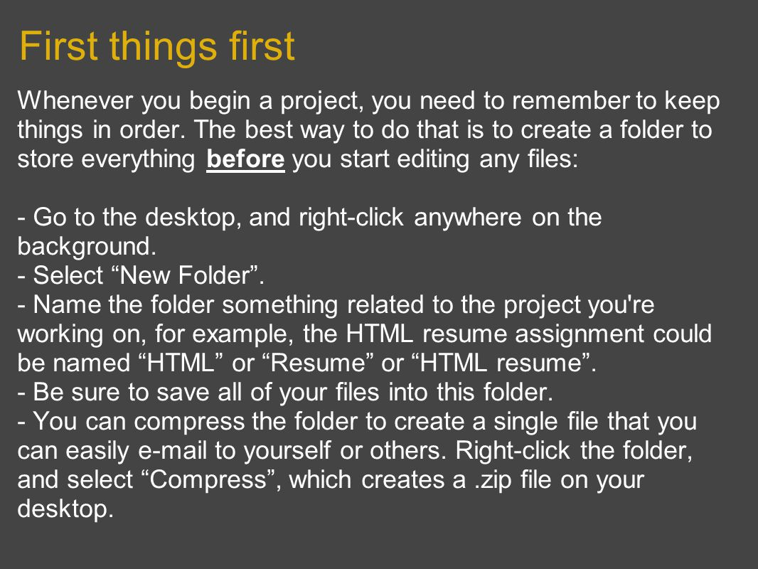 First things first Whenever you begin a project, you need to remember to keep things in order.