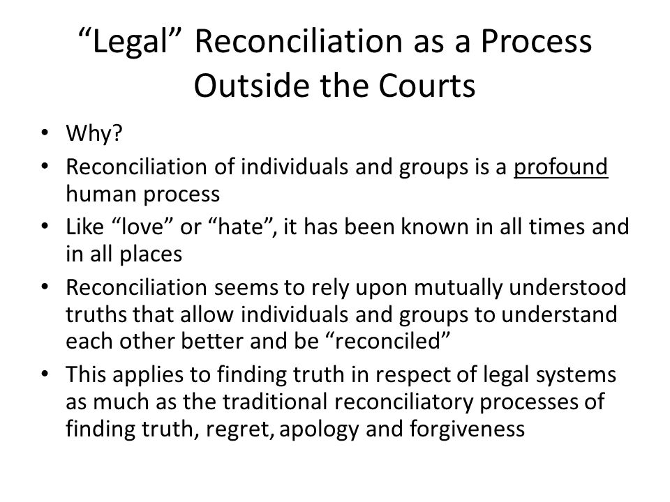 Legal Reconciliation as a Process Outside the Courts Why.