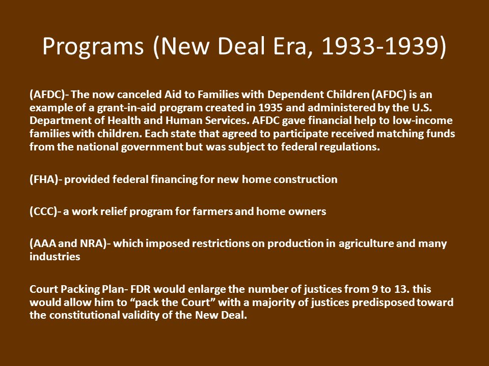 Programs (New Deal Era, 1933-1939) (AFDC)- The now canceled Aid to Families with Dependent Children (AFDC) is an example of a grant-in-aid program created in 1935 and administered by the U.S.