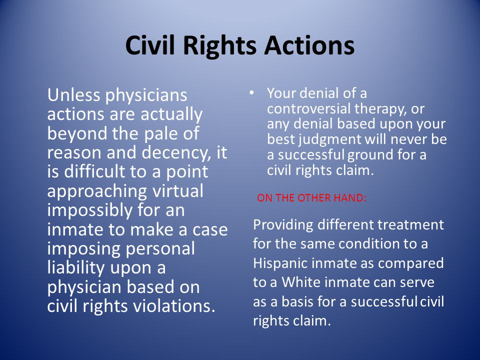 Civil Rights Actions Unless physicians actions are actually beyond the pale of reason and decency, it is difficult to a point approaching virtual impo
