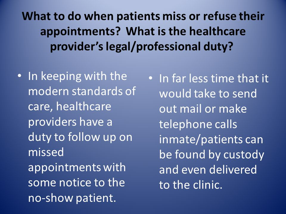 What to do when patients miss or refuse their appointments? What is the healthcare provider's legal/professional duty? In keeping with the modern stan