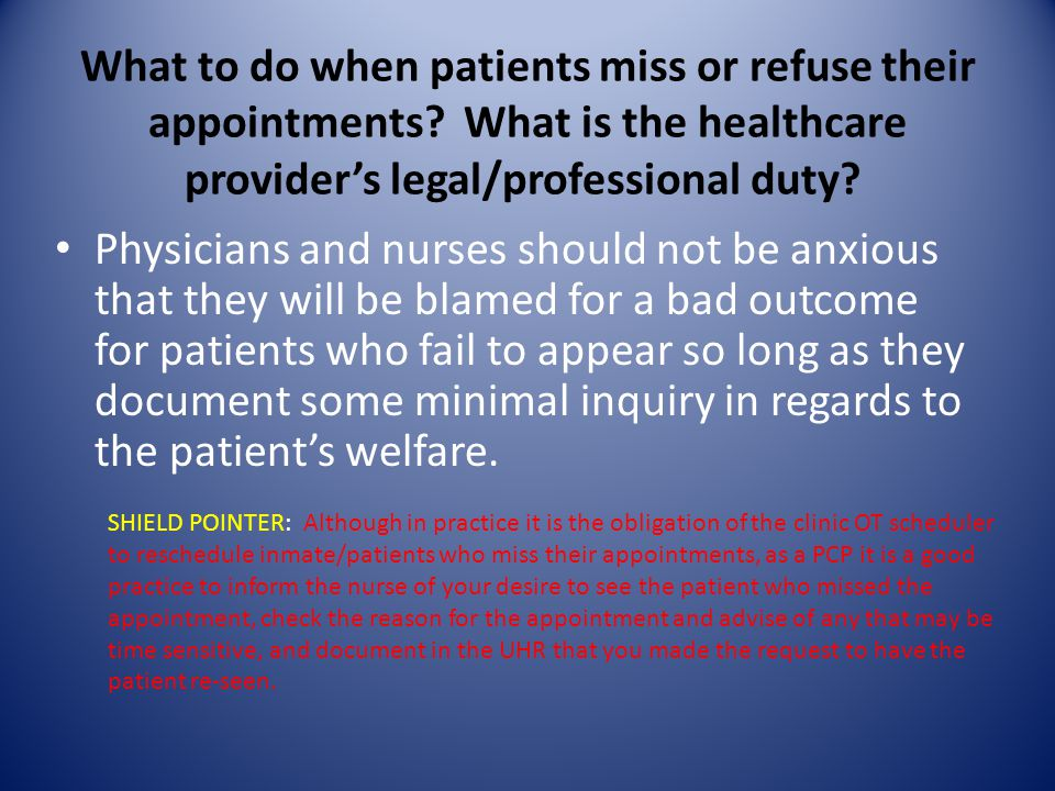 What to do when patients miss or refuse their appointments? What is the healthcare provider's legal/professional duty? Physicians and nurses should no