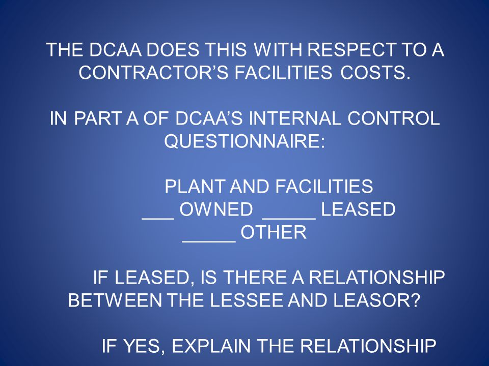 THE DCAA DOES THIS WITH RESPECT TO A CONTRACTOR'S FACILITIES COSTS.