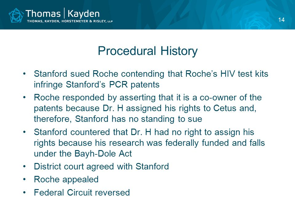 14 Procedural History Stanford sued Roche contending that Roche's HIV test kits infringe Stanford's PCR patents Roche responded by asserting that it is a co-owner of the patents because Dr.
