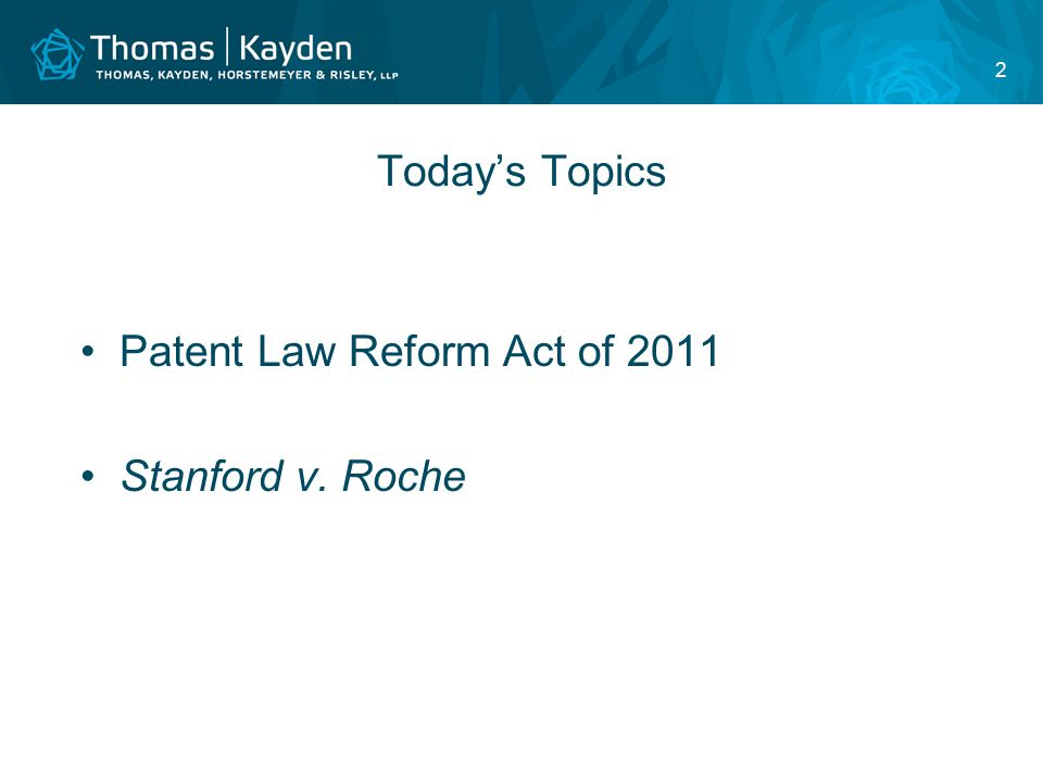 2 Today's Topics Patent Law Reform Act of 2011 Stanford v. Roche