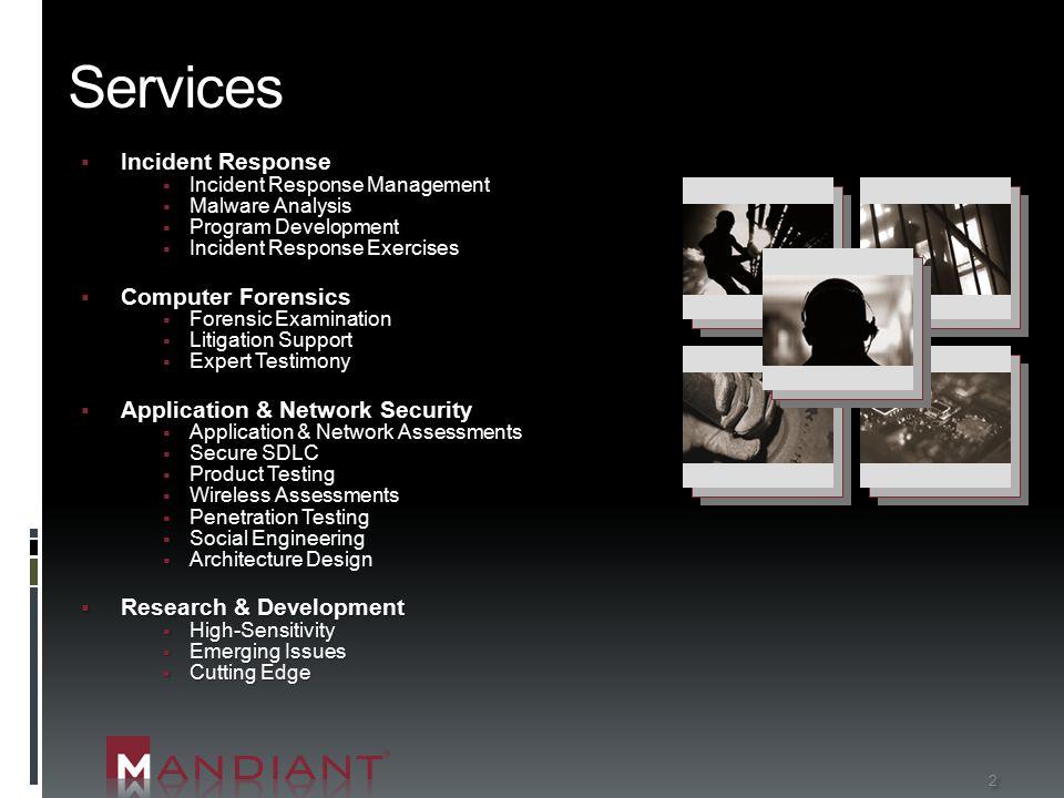 2 Services  Incident Response  Incident Response Management  Malware Analysis  Program Development  Incident Response Exercises  Computer Forens