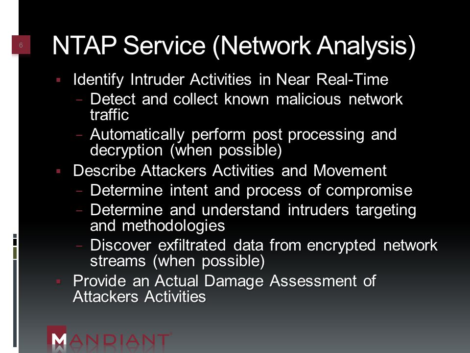 NTAP Service (Network Analysis)  Identify Intruder Activities in Near Real-Time − Detect and collect known malicious network traffic − Automatically