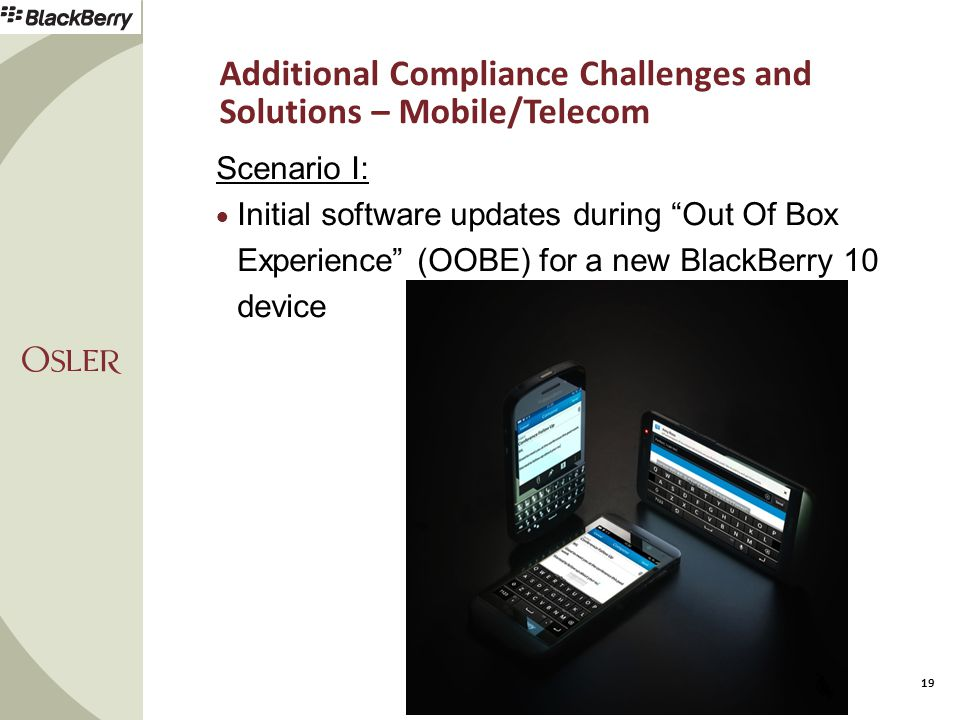 Additional Compliance Challenges and Solutions – Mobile/Telecom 19 Scenario I:  Initial software updates during Out Of Box Experience (OOBE) for a new BlackBerry 10 device