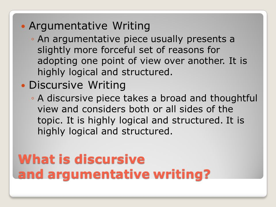 What is discursive and argumentative writing.