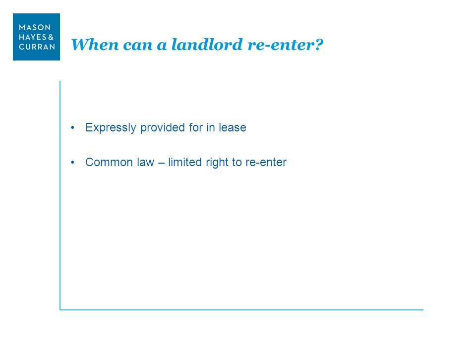 When can a landlord re-enter? Expressly provided for in lease Common law – limited right to re-enter