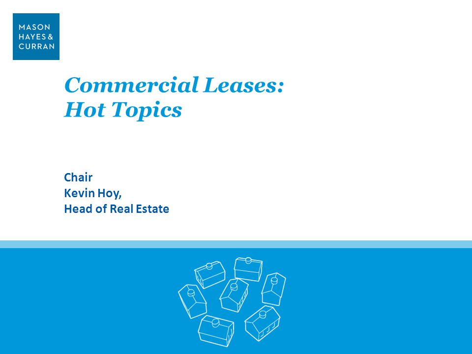 Commercial Leases: Hot Topics Chair Kevin Hoy, Head of Real Estate 2