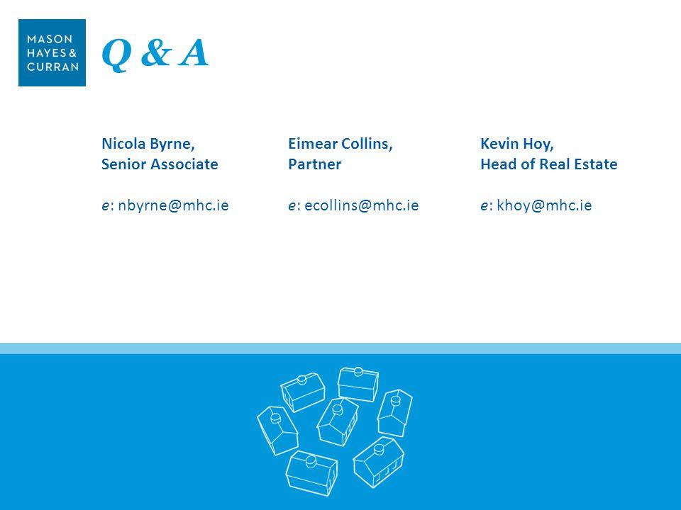 Q & A 28 Eimear Collins, Partner e: ecollins@mhc.ie Nicola Byrne, Senior Associate e: nbyrne@mhc.ie Kevin Hoy, Head of Real Estate e: khoy@mhc.ie