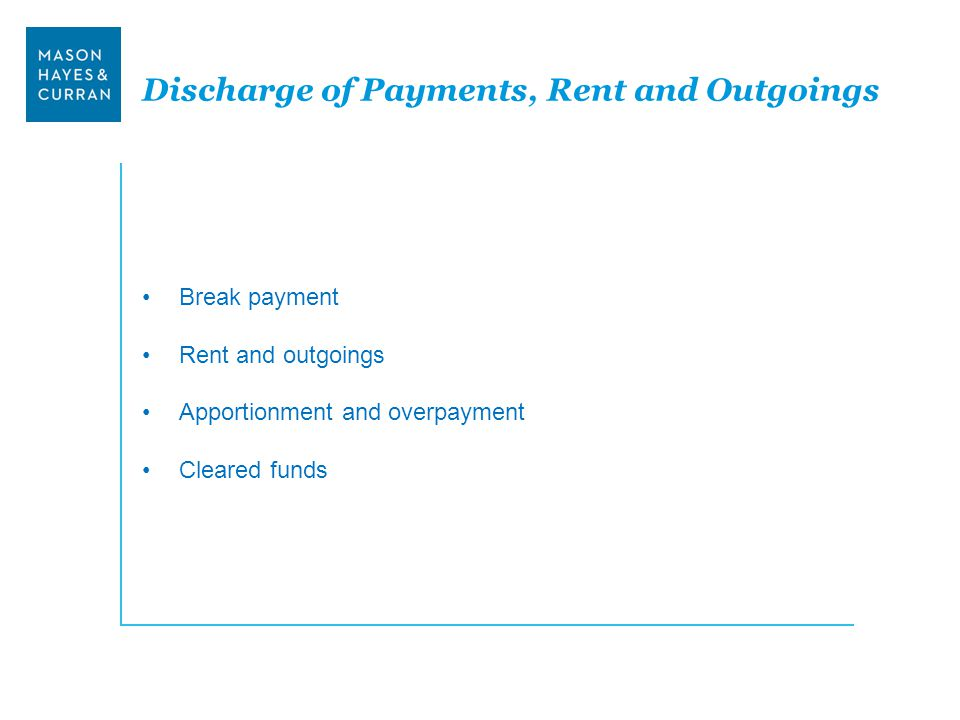 Discharge of Payments, Rent and Outgoings Break payment Rent and outgoings Apportionment and overpayment Cleared funds
