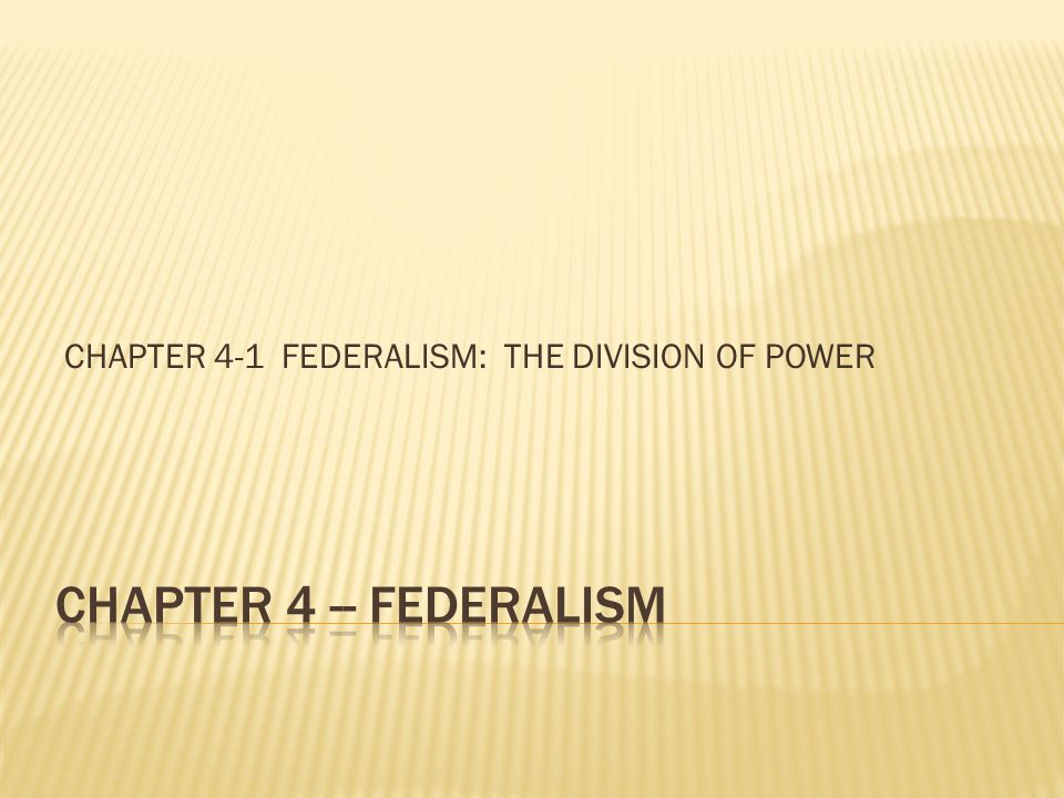 CHAPTER 4-1 FEDERALISM: THE DIVISION OF POWER