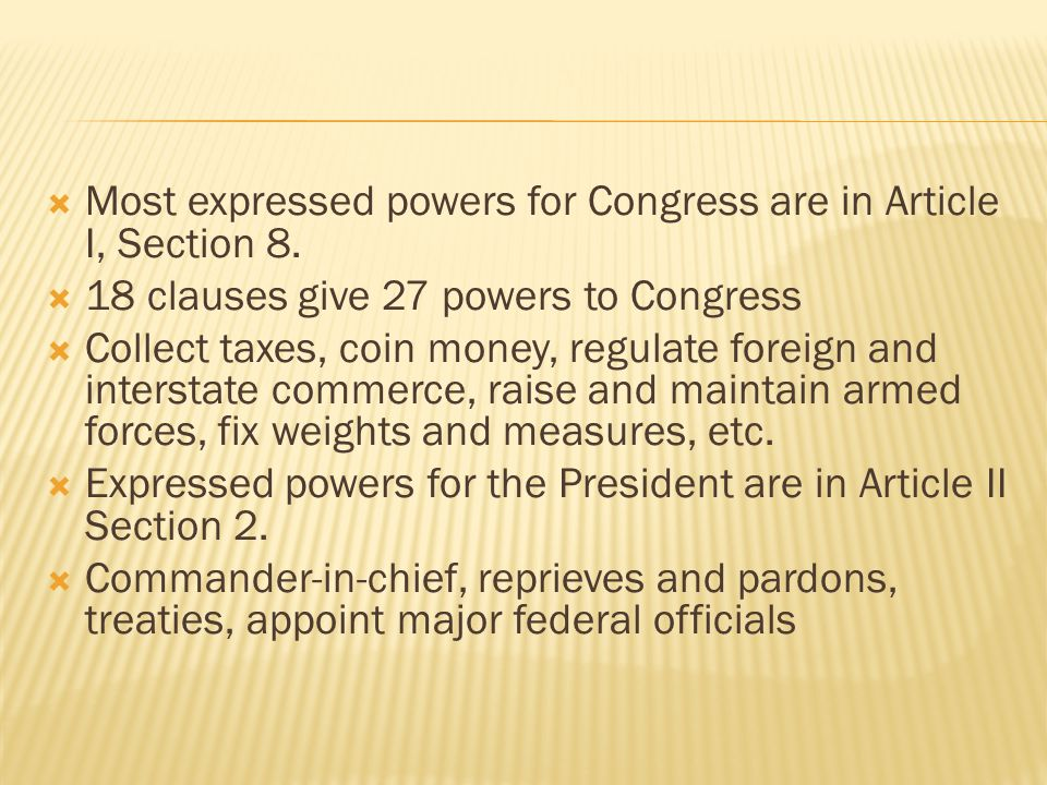  Most expressed powers for Congress are in Article I, Section 8.