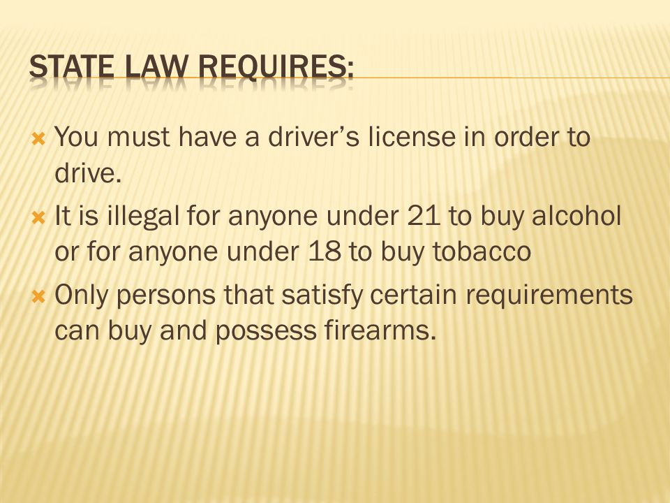  You must have a driver's license in order to drive.