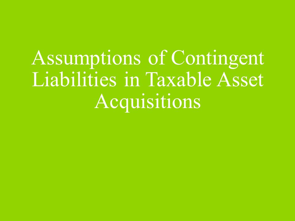 Assumptions of Contingent Liabilities in Taxable Asset Acquisitions