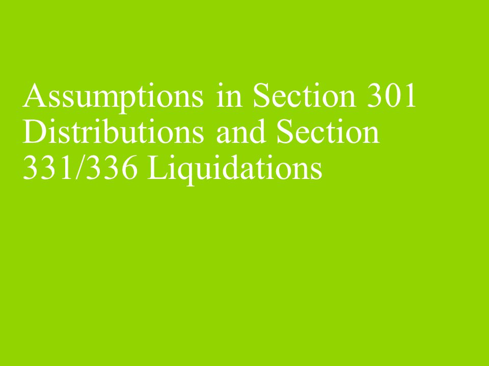 Assumptions in Section 301 Distributions and Section 331/336 Liquidations