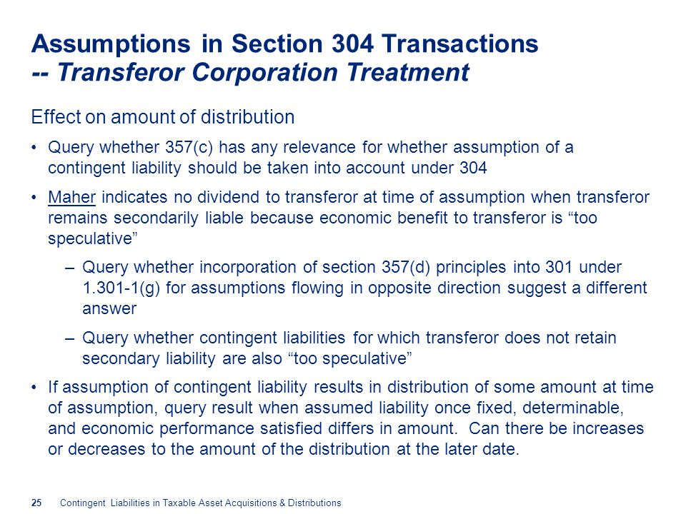 25Contingent Liabilities in Taxable Asset Acquisitions & Distributions Assumptions in Section 304 Transactions -- Transferor Corporation Treatment Eff