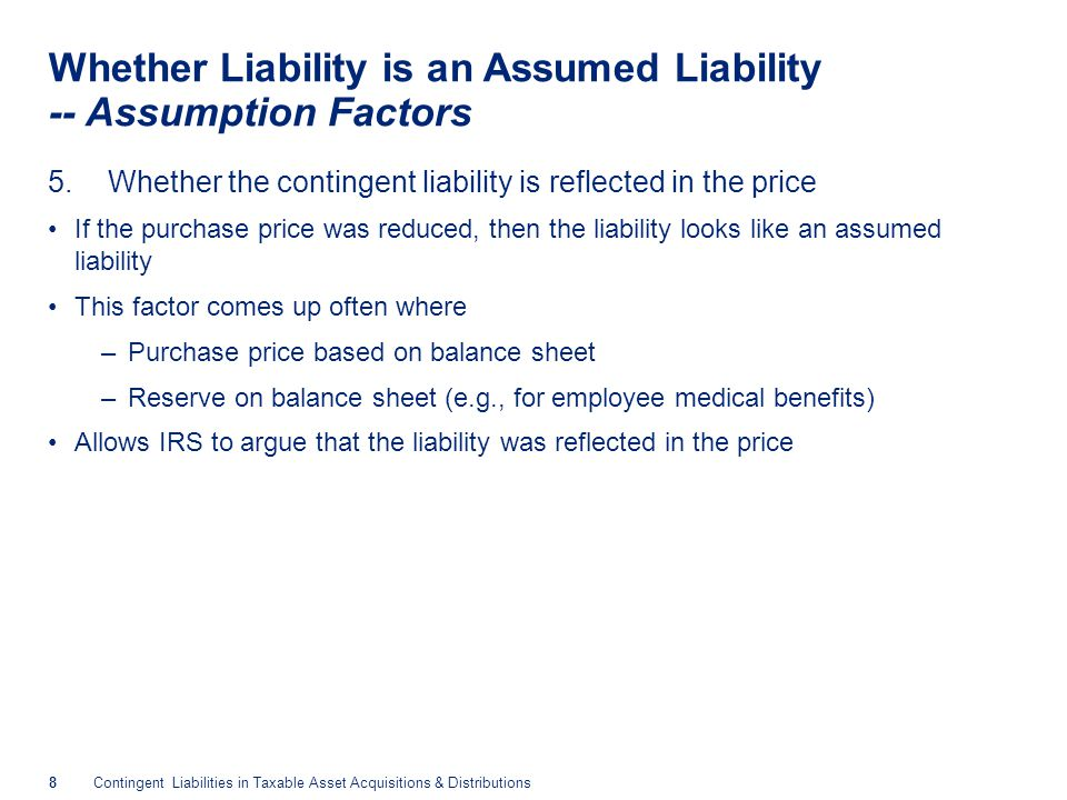 8Contingent Liabilities in Taxable Asset Acquisitions & Distributions Whether Liability is an Assumed Liability -- Assumption Factors 5.Whether the co