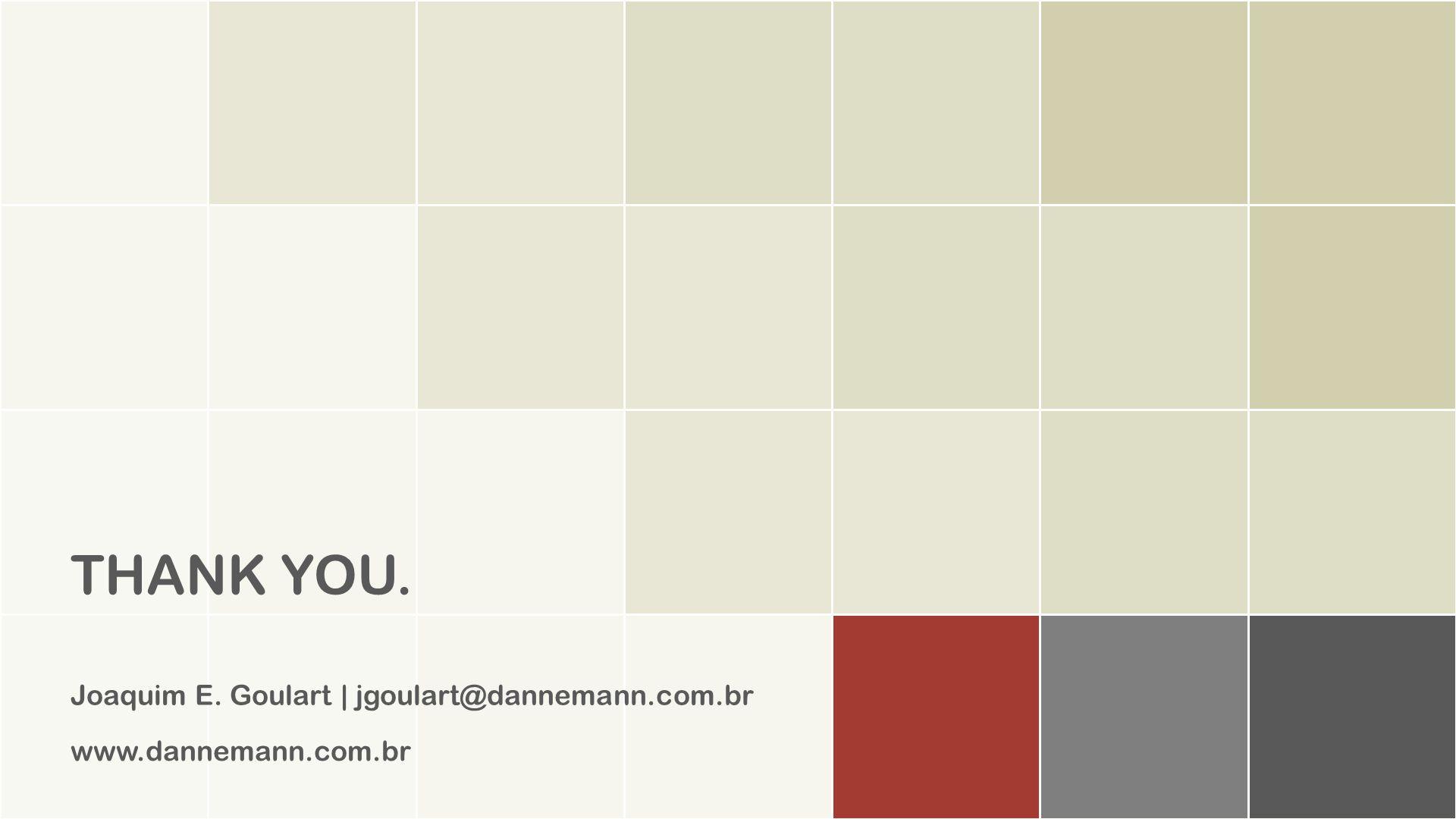 www.dannemann.com.br THANK YOU. Joaquim E. Goulart | jgoulart@dannemann.com.br