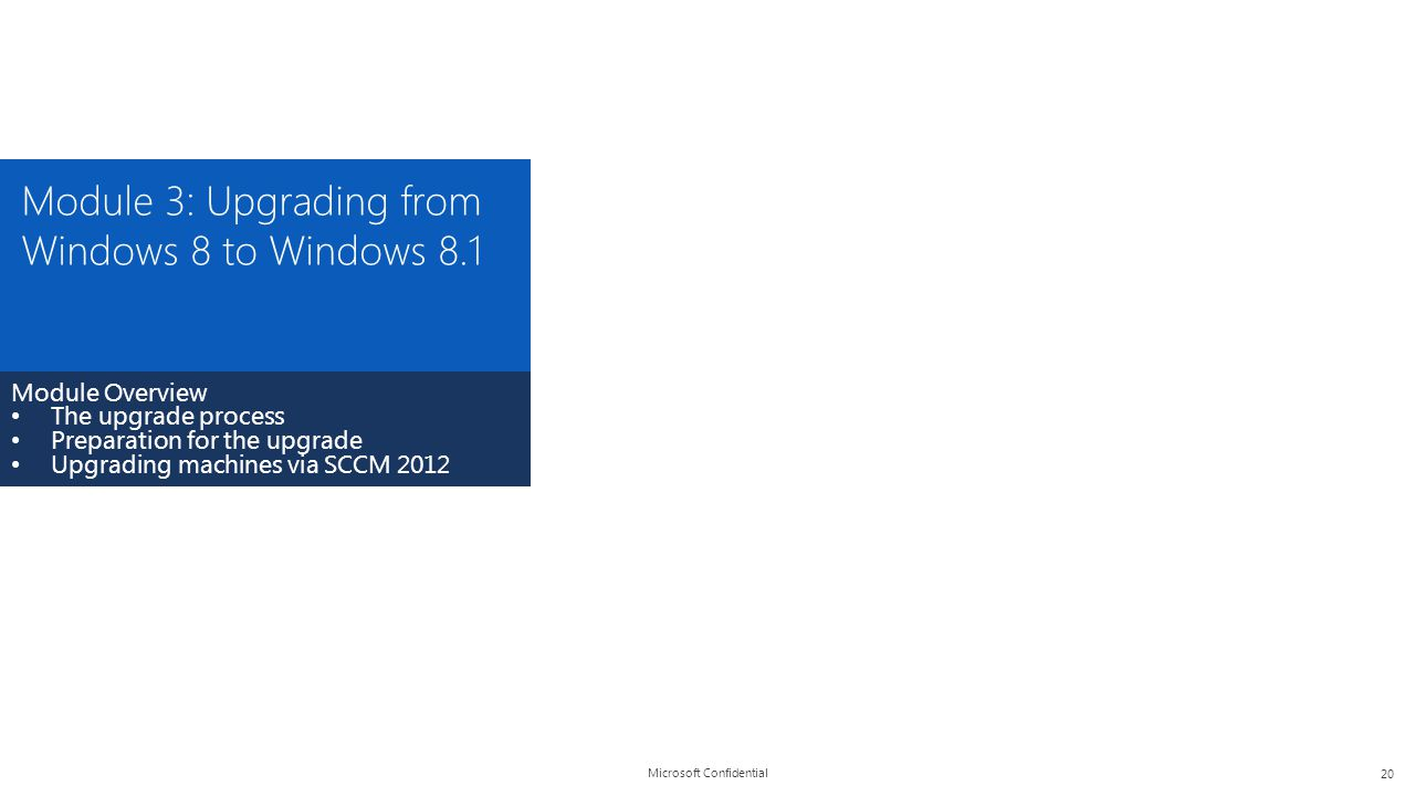 Microsoft Confidential Module 3: Upgrading from Windows 8 to Windows 8.1 Module Overview The upgrade process Preparation for the upgrade Upgrading mac
