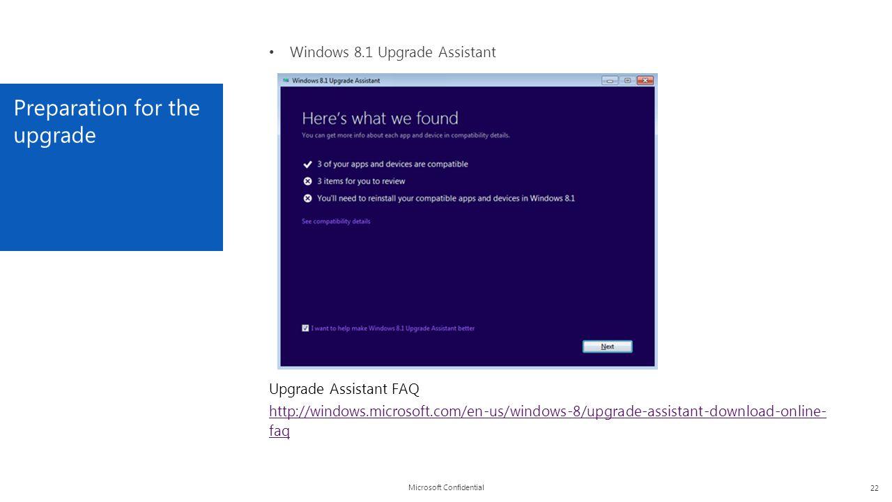 Microsoft Confidential Preparation for the upgrade 22 Windows 8.1 Upgrade Assistant Upgrade Assistant FAQ http://windows.microsoft.com/en-us/windows-8