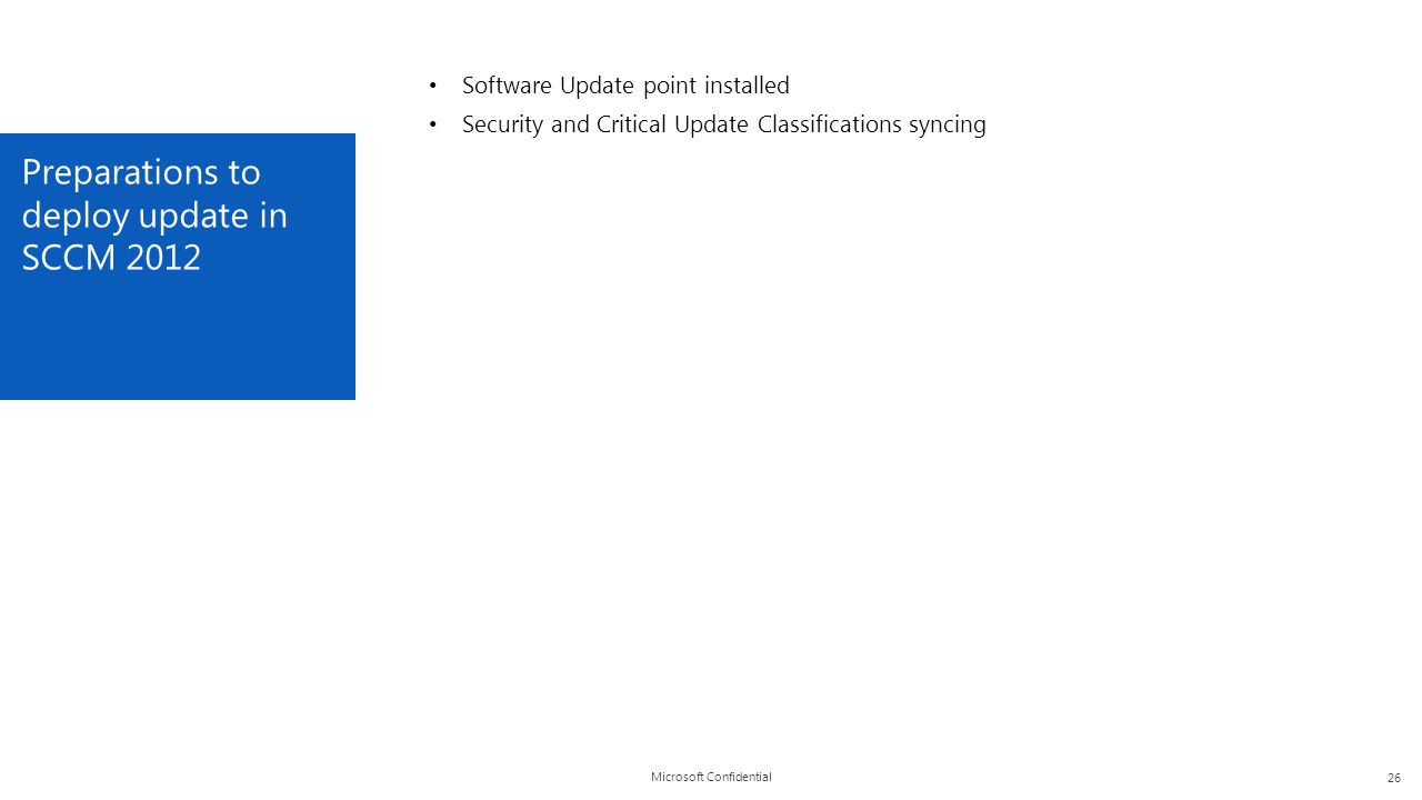 Microsoft Confidential Preparations to deploy update in SCCM 2012 26 Software Update point installed Security and Critical Update Classifications sync