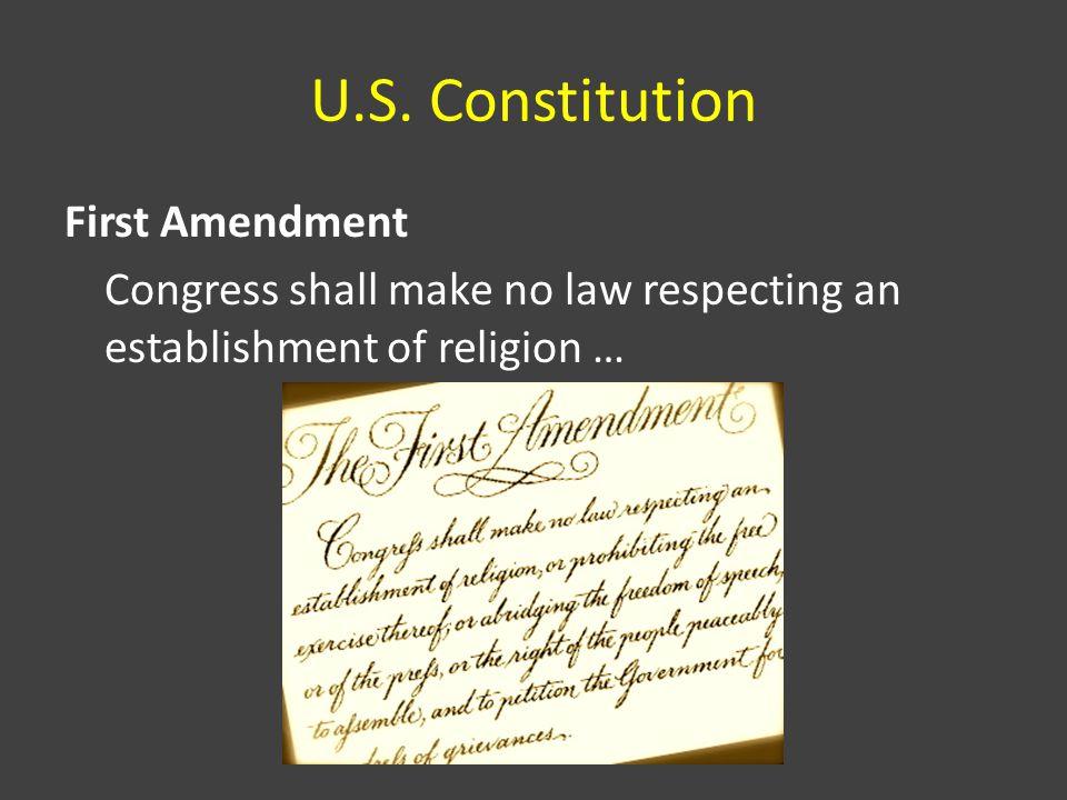 U.S. Constitution First Amendment Congress shall make no law respecting an establishment of religion …
