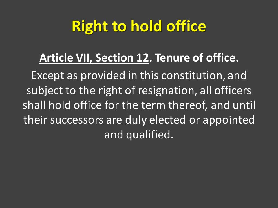 Right to hold office Article VII, Section 12. Tenure of office.
