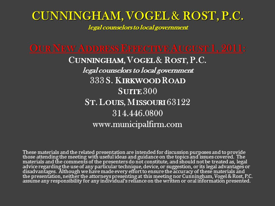 CUNNINGHAM, VOGEL & ROST, P.C. legal counselors to local government O UR N EW A DDRESS E FFECTIVE A UGUST 1, 2011:O UR N EW A DDRESS E FFECTIVE A UGUS
