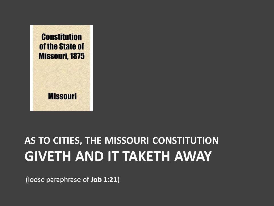 AS TO CITIES, THE MISSOURI CONSTITUTION GIVETH AND IT TAKETH AWAY (loose paraphrase of Job 1:21)