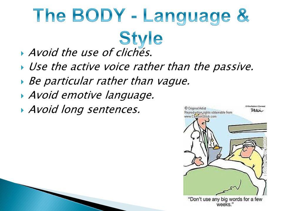  Avoid the use of clichés.  Use the active voice rather than the passive.