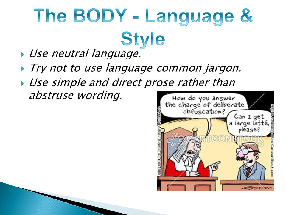  Use neutral language.  Try not to use language common jargon.