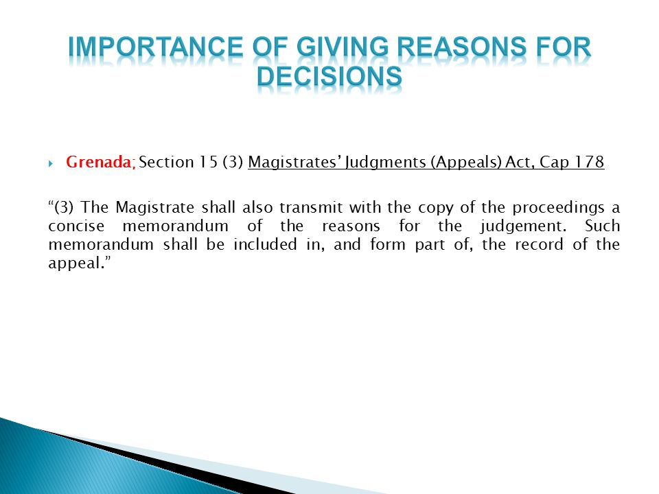  Grenada; Section 15 (3) Magistrates' Judgments (Appeals) Act, Cap 178 (3) The Magistrate shall also transmit with the copy of the proceedings a concise memorandum of the reasons for the judgement.