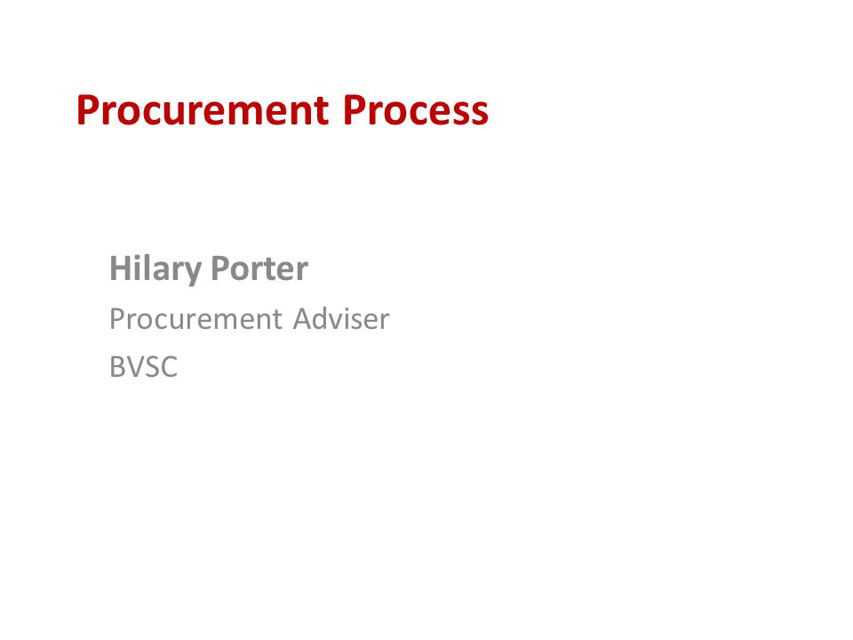 Procurement Process Hilary Porter Procurement Adviser BVSC