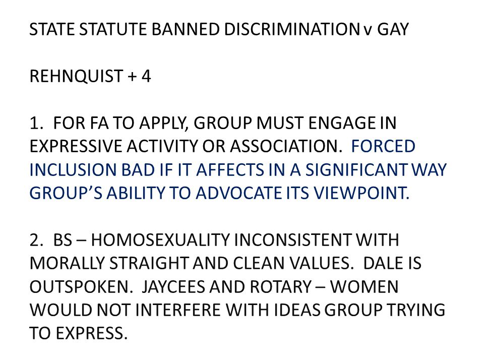 STATE STATUTE BANNED DISCRIMINATION v GAY REHNQUIST + 4 1. FOR FA TO APPLY, GROUP MUST ENGAGE IN EXPRESSIVE ACTIVITY OR ASSOCIATION. FORCED INCLUSION