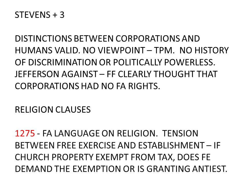 STEVENS + 3 DISTINCTIONS BETWEEN CORPORATIONS AND HUMANS VALID. NO VIEWPOINT – TPM. NO HISTORY OF DISCRIMINATION OR POLITICALLY POWERLESS. JEFFERSON A