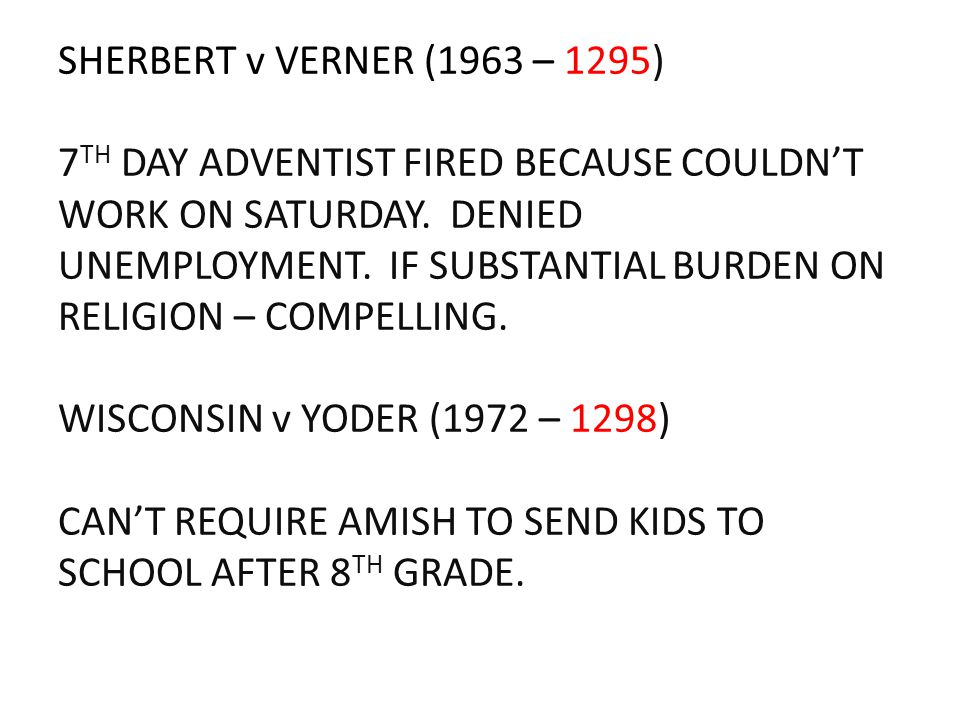 SHERBERT v VERNER (1963 – 1295) 7 TH DAY ADVENTIST FIRED BECAUSE COULDN'T WORK ON SATURDAY. DENIED UNEMPLOYMENT. IF SUBSTANTIAL BURDEN ON RELIGION – C