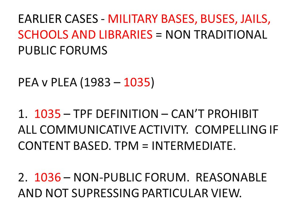EARLIER CASES - MILITARY BASES, BUSES, JAILS, SCHOOLS AND LIBRARIES = NON TRADITIONAL PUBLIC FORUMS PEA v PLEA (1983 – 1035) 1. 1035 – TPF DEFINITION